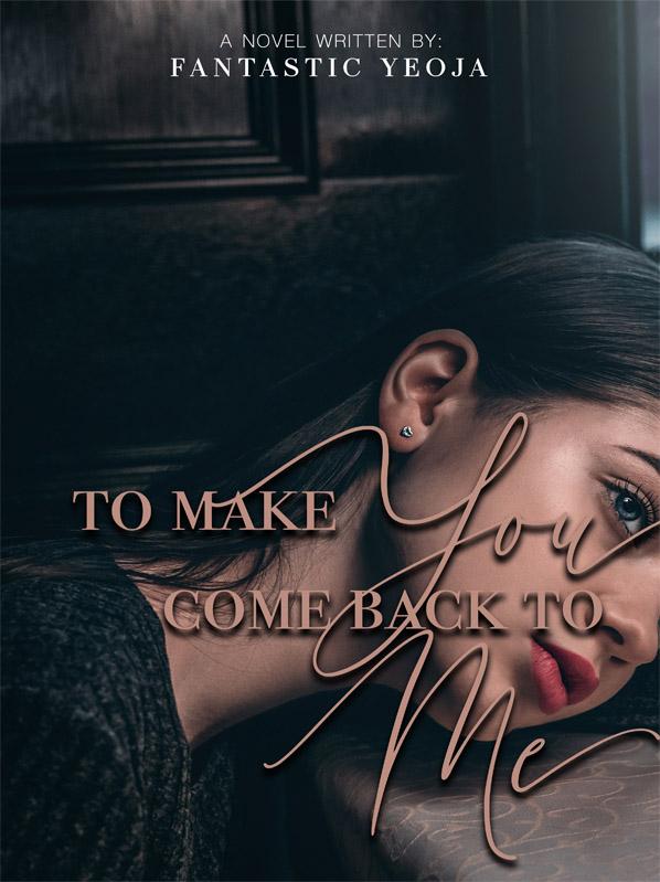 To Make You Come Back To Me